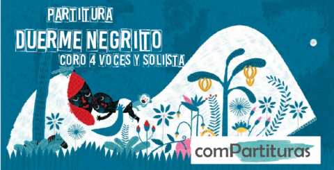 Partitura Duerme Negrito – Atahualpa Yupanqui – Coro 4 voces y Solista