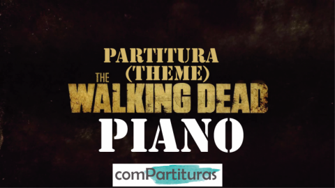 Partitura The Walking Dead Theme – Piano – Compartituras
