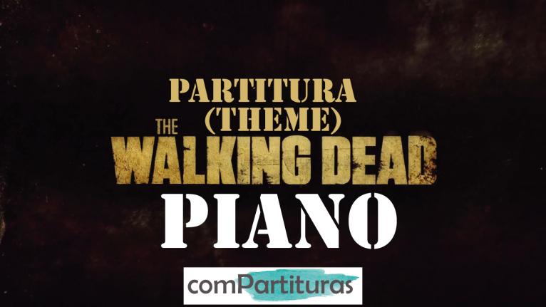 Partitura The Walking Dead Theme – Piano – Compartituras