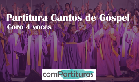 Partitura Cantos de Góspel – Coro 4 voces – Compartituras